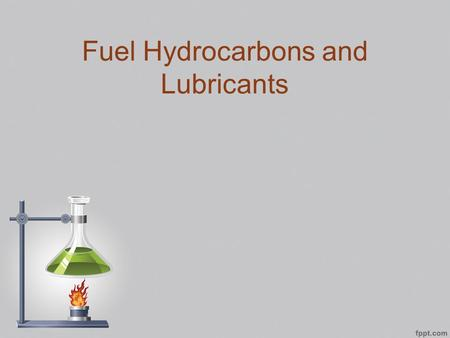 Fuel Hydrocarbons and Lubricants. PETROLEUM AND PRODUCTION Petrolem = Petra + Oleum Rock + Oil Petroleum is often called crude oil, fossil fuel or oil.