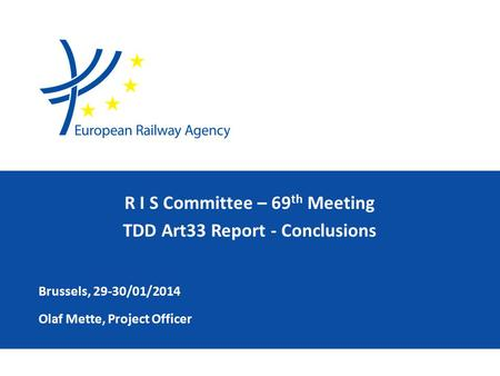 Olaf Mette, Project Officer Brussels, 29-30/01/2014 R I S Committee – 69 th Meeting TDD Art33 Report - Conclusions.