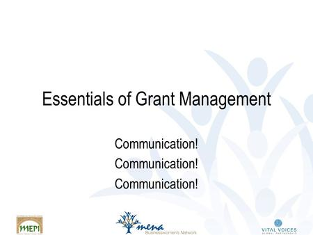 Essentials of Grant Management Communication!. Keys to Award Management What documents make up your award package Reporting – taking responsibility for.