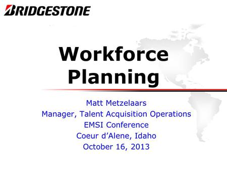 Workforce Planning Matt Metzelaars Manager, Talent Acquisition Operations EMSI Conference Coeur d'Alene, Idaho October 16, 2013.
