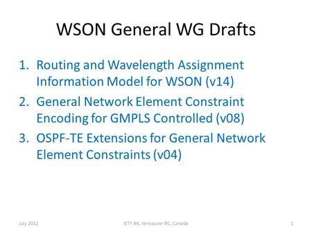 WSON General WG Drafts 1.Routing and Wavelength Assignment Information Model for WSON (v14) 2.General Network Element Constraint Encoding for GMPLS Controlled.