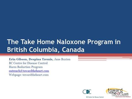 The Take Home Naloxone Program in British Columbia, Canada Erin Gibson, Despina Tzemis, Jane Buxton BC Centre for Disease Control Harm Reduction Program.