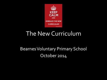 The New Curriculum Bearnes Voluntary Primary School October 2014.