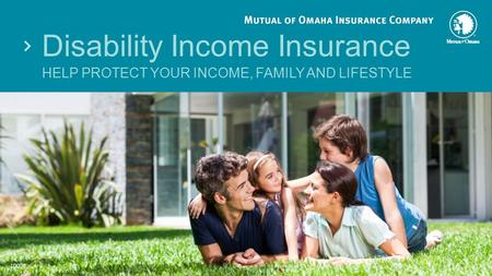 Disability Income Insurance HELP PROTECT YOUR INCOME, FAMILY AND LIFESTYLE 10008.