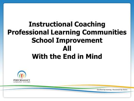 Instructional Coaching Professional Learning Communities School Improvement All With the End in Mind.