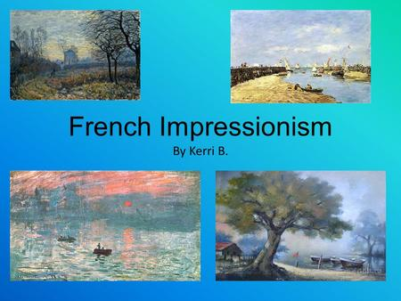 Click to edit Master subtitle style French Impressionism By Kerri B.