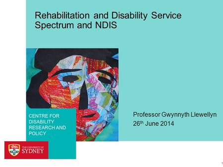 FACULTY OF HEALTH SCIENCES CENTRE FOR DISABILITY RESEARCH AND POLICY Rehabilitation and Disability Service Spectrum and NDIS Professor Gwynnyth Llewellyn.