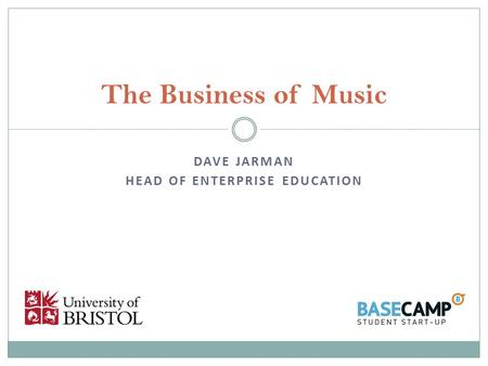 DAVE JARMAN HEAD OF ENTERPRISE EDUCATION The Business of Music.