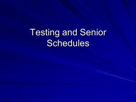 Testing and Senior Schedules. PSAT: Students received results in December Good diagnostic of strengths and weaknesses Good guide for SAT preparation National.