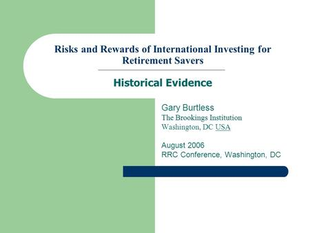 Risks and Rewards of International Investing for Retirement Savers Historical Evidence Gary Burtless The Brookings Institution Washington, DC USA August.