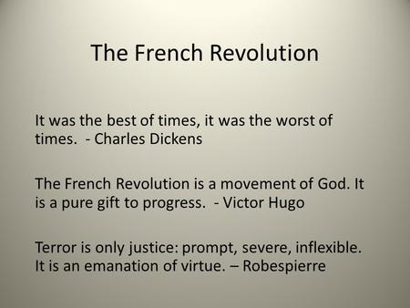 The French Revolution It was the best of times, it was the worst of times. - Charles Dickens The French Revolution is a movement of God. It is a pure gift.