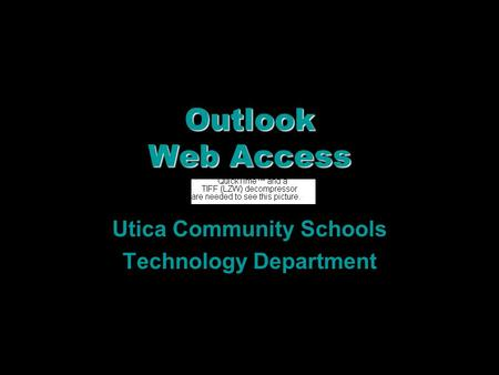 Outlook Web Access Utica Community Schools Technology Department.