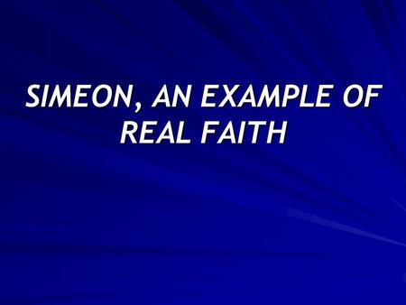 SIMEON, AN EXAMPLE OF REAL FAITH. Simeon was empowered to wait on the Lord to fulfill His promises.