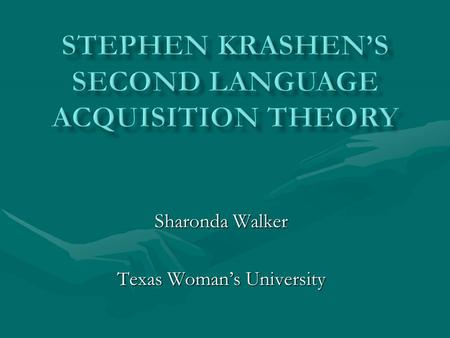 Sharonda Walker Texas Woman's University. Acquisition-Learning Monitor Natural Order Input Affective Filter.
