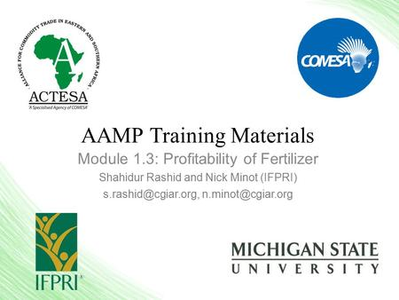 AAMP Training Materials Module 1.3: Profitability of Fertilizer Shahidur Rashid and Nick Minot (IFPRI)