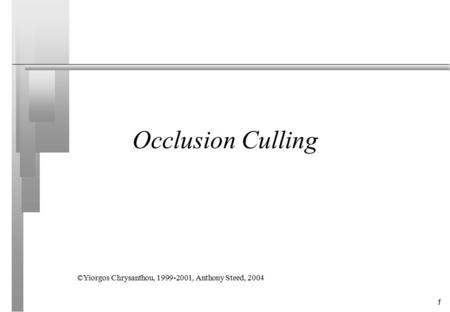 1 Occlusion Culling ©Yiorgos Chrysanthou, 1999-2001, Anthony Steed, 2004.