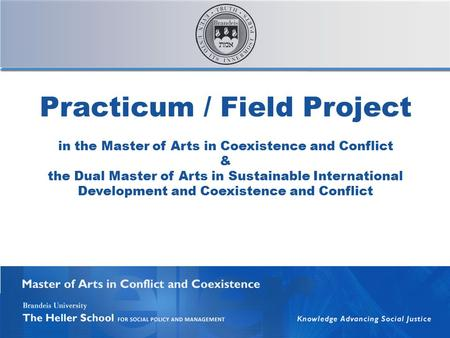 Practicum / Field Project in the Master of Arts in Coexistence and Conflict & the Dual Master of Arts in Sustainable International Development and Coexistence.