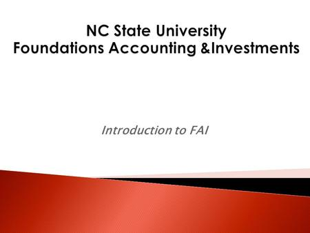 "Introduction to FAI.  Who is Foundations Accounting & Investments (FAI)?  How is a foundation different from ""the University""?  Types of revenue received."