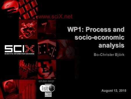 IST-2001-33127 WP1: Process and socio-economic analysis Bo-Christer Björk www.sciX.net IST-2001-33127 August 13, 2015.