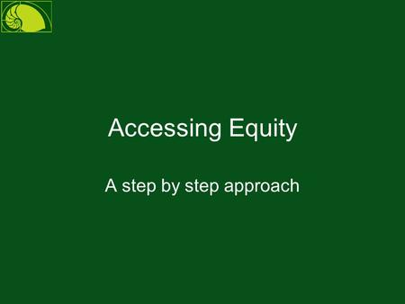 Accessing Equity A step by step approach. www.investorschoice.com.au Step 1 Let us assume you bought a property years ago for $200,000 with a 80% loan.