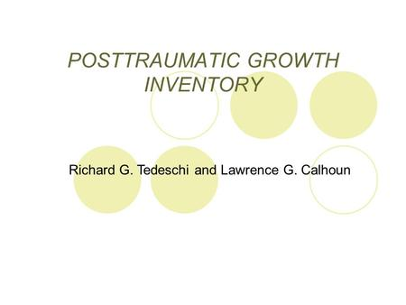 POSTTRAUMATIC GROWTH INVENTORY Richard G. Tedeschi and Lawrence G. Calhoun.