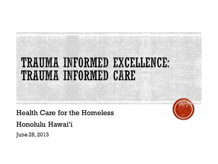 Health Care for the Homeless Honolulu Hawai'i June 28, 2013.