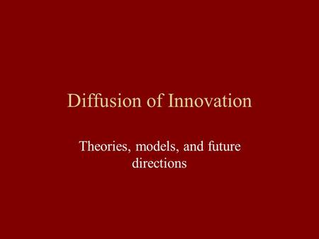 Diffusion of Innovation Theories, models, and future directions.