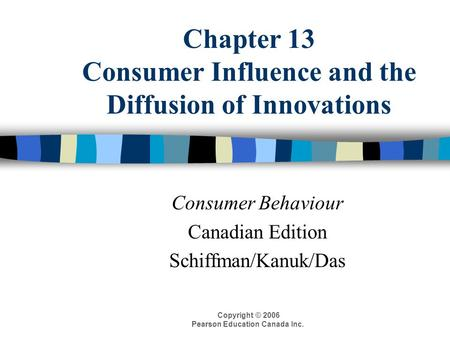 Copyright © 2006 Pearson Education Canada Inc. Chapter 13 Consumer Influence and the Diffusion of Innovations Consumer Behaviour Canadian Edition Schiffman/Kanuk/Das.