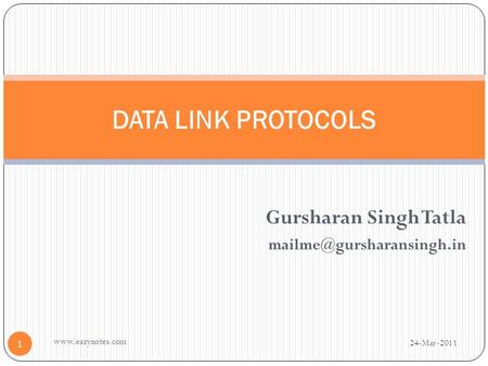 Gursharan Singh Tatla DATA LINK PROTOCOLS 24-Mar-2011 1