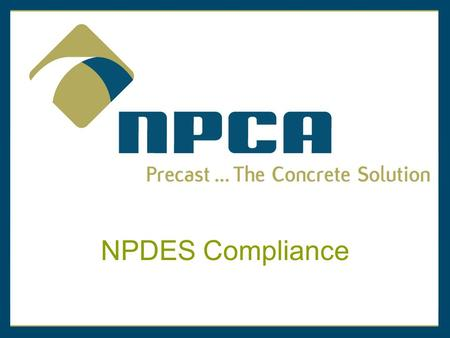 NPDES Compliance. NPDES Water Quality Issues for the Precast Concrete Industry.