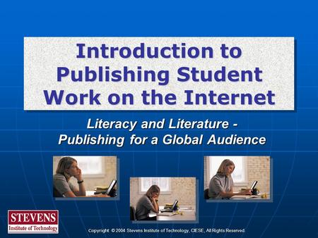 Copyright © 2004 Stevens Institute of Technology, CIESE, All Rights Reserved. Introduction to Publishing Student Work on the Internet Literacy and Literature.