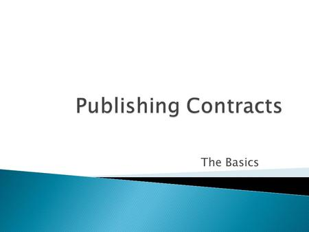 The Basics. Publishing Contracts: Basics Presented by Elaine English Attorney and Literary Agency Copyright 2009 Elaine P. English 2.