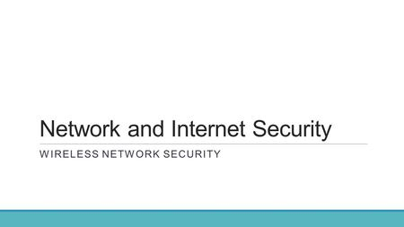 Network and Internet Security WIRELESS NETWORK SECURITY.
