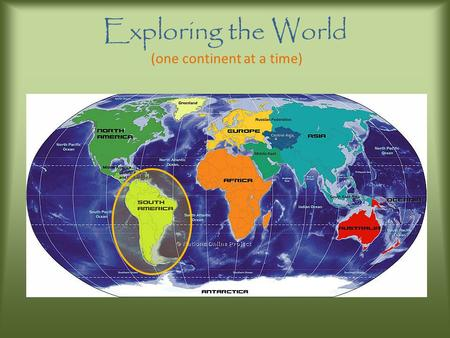 Exploring the World (one continent at a time) Map Skills Find the continent you live on below on the map and then determine what direction you would.