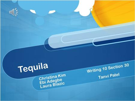 Tequila Christina Kim Writing 10 Section 30 Ebi Adegbe Laura Blazic Tanvi Patel.