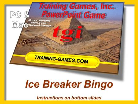 Ice Breaker Bingo Instructions on bottom slides 13 12345 678910 11121415 1617181920 2122232425 Copyright © 2008 Training Games, Inc. 123.