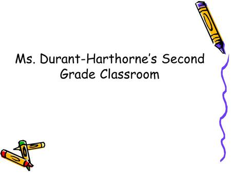 Ms. Durant-Harthorne's Second Grade Classroom Classroom Contract.