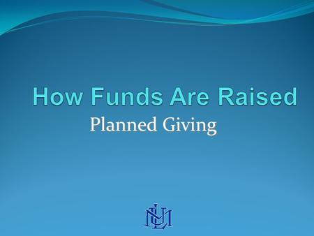 "Planned Giving. While Annual gifts and Major gifts are given ""outright"", Planned gifts are established in a way that is typically fulfilled after a term."