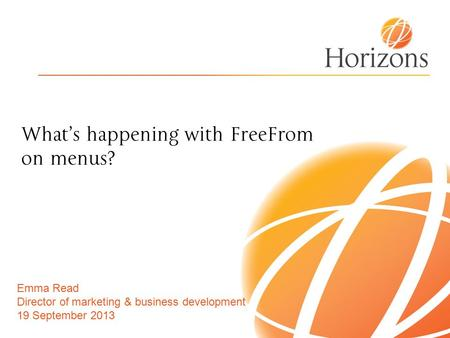What's happening with FreeFrom on menus? Emma Read Director of marketing & business development 19 September 2013.