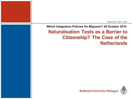 Naturalisation Tests as a Barrier to Citizenship? The Case of the Netherlands Which Integration Policies for Migrants? 28 October 2010.