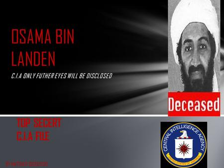 C.I.A ONLY FUTHER EYES WILL BE DISCLOSED OSAMA BIN LANDEN TOP SECERT C.I.A FILE BY MATTHEW SIERAWSKI.