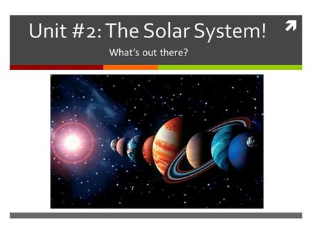  Unit #2: The Solar System! What's out there?. 9/29/2014Monday  Warm Up:  How was your weekend?  Go over Test  Make your weekly Warm Up chart (pg.