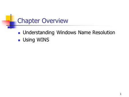 1 Chapter Overview Understanding Windows Name Resolution Using WINS.