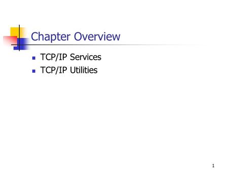 1 Chapter Overview TCP/IP Services TCP/IP Utilities.