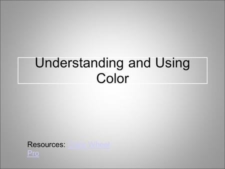Understanding and Using Color