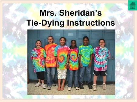 Mrs. Sheridan's Tie-Dying Instructions. Table of Contents Tie-Dying Kits Buying Tie Dying Materials Selecting Colors of Dyes Mixing Colors Primary Color.