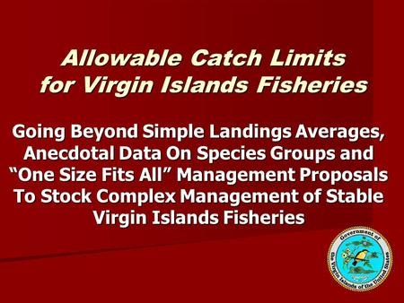 "Allowable Catch Limits for Virgin Islands Fisheries Going Beyond Simple Landings Averages, Anecdotal Data On Species Groups and ""One Size Fits All"" Management."