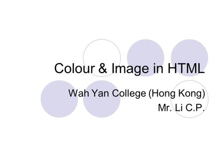 Colour & Image in HTML Wah Yan College (Hong Kong) Mr. Li C.P.