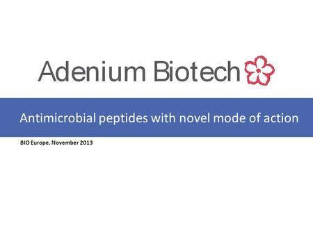 BIO Europe, November 2013 Antimicrobial peptides with novel mode of action.