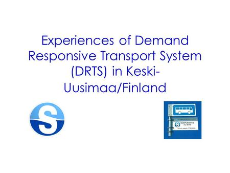 Experiences of Demand Responsive Transport System (DRTS) in Keski- Uusimaa/Finland.